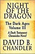 Night of the Dragon: The Dark Ages Volume III: A Dark Testament Chronicles Novel
