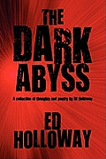 The Dark Abyss: A Collection of Thoughts and Poetry by Ed Holloway