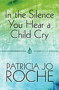 In the Silence You Hear a Child Cry