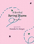 A Book of Spring Poems...: That Don't Rhyme!