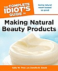 The Complete Idiot's Guide to Making Natural Beauty Products (Complete Idiot's Guides) Cover