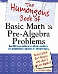 The Humongous Book of Basic Math and Pre-Algebra Problems: Translated for People Who Don't Speak Math