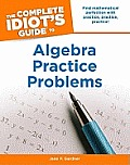 The Complete Idiot's Guide to Algebra Practice Problems