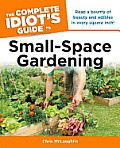 The Complete Idiot's Guide to Small-Space Gardening (Complete Idiot's Guides)