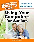 The Complete Idiot's Guide to Using Your Computer - For Seniors (Complete Idiot's Guides)