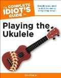 Complete Idiots Guide to Playing the Ukulele