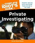 Complete Idiots Guide to Private Investigating Third Edition