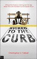 Kicked to the Curb: 20 Essential Rules for Coming on Top When Your Life Is Turned Upside Down