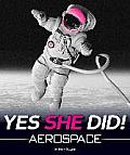 Yes She Did!: Aerospace (Yes She Did!)