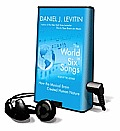 The World in Six Songs: How the Musical Brain Created Human Nature [With Headphones] (Playaway Adult Nonfiction)