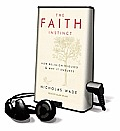 The Faith Instinct: How Religion Evolved & Why It Endures [With Earbuds]