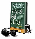 Work Hard. Be Nice.: How Two Inspired Teachers Created the Most Promising Schools in America [With Headphones]