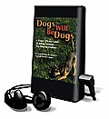 Dogs Will Be Dogs: A Simple, Effective Guide to Solving Common Dog Behavior Problems [With Headphones]