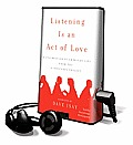 Listening Is an Act of Love: A Celebration of American Life from the StoryCorps Project [With Earbuds] (Playaway Top Adult Picks C)