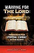 Warring for the Lord: Preparing for Spiritual Combat in the Earth