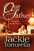 Our Father: Living the Lord's Prayer