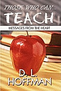 Those Who Can... Teach: Messages from the Heart