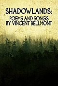 Shadowlands: Poems and Songs by Vincent Bellmont