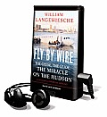 Fly by Wire: The Geese, the Glide, the Miracle on the Hudson [With Headphones]