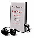 Start Where You Are: A Guide to Compassionate Living [With Earbuds]