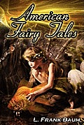 American Fairy Tales: From The Author Of The Wizard Of Oz, L. Frank Baum, Comes 12 Legendary Fables,... by L. Frank Baum