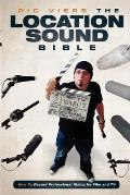 Location Sound Bible How to Record Professional Dialog for Film & TV