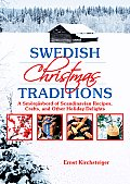 Swedish Christmas Traditions: A Smorgasbord of Scandinavian Recipes, Crafts, and Other Holiday Delights