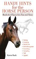Handy Hints for the Horse Person: Hundreds of Tips to Save Time and Money