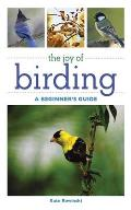 The Joy of Birding: A Beginner's Guide (Joy of)