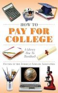 How to Pay for College: A Library How-To Handbook (American Library Association)