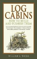 Log Cabins How to Build & Furnish Them