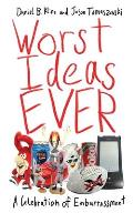 Worst Ideas Ever: A Celebration of Embarrassment