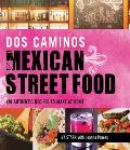 DOS Caminos' Mexican Street Food: 120 Authentic Recipes to Make at Home Cover