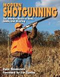 Modern Shotgunning: The Ultimate Guide to Guns, Loads, and Shooting Cover