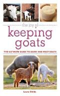 Joy of Keeping Goats The Ultimate Guide to Dairy & Meat Goats