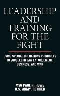 Leadership & Training for the Fight A Few Thoughts on Leadership & Training from a Former Special Operations Soldier