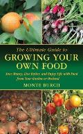 The Ultimate Guide to Growing Your Own Food: Save Money, Live Better, and Enjoy Live with Food from Your Garden or Orchard