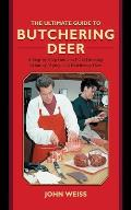 The Ultimate Guide to Butchering Deer: A Step-By-Step Guide to Field Dressing, Skinning, Aging, and Butchering Deer (Ultimate Guides) Cover