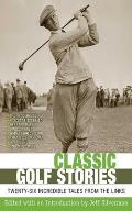 Classic Golf Stories 26 Incredible Tales from the Links