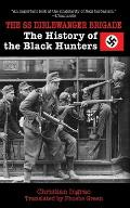 SS Dirlewanger Brigade The History of the Black Hunters