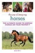 The Joy of Keeping Horses: Th Ultimate Guide to Keeping Horses on Your Property