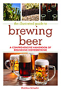 Illustrated Guide to Brewing Beer a Comprehensive Handbook of Beginning Homebrewing