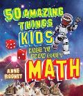 50 Amazing Things Kids Need to Know about Math