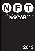 Not for Tourists Guide to Boston: 2012
