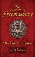 The Etiquette of Freemasonry: A Handbook for the Brethren