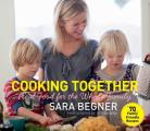 Cooking Together: Real Food for the Whole Family