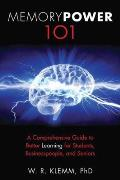Memory Power 101: A Comprehensive Guide to Better Learning for Students, Businesspeople, and Seniors
