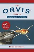 The Orvis Guide to Beginning Fly Tying: 101 Tips for the Absolute Beginner (Orvis Guides)