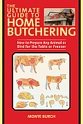 The Ultimate Guide to Home Butchering: How to Prepare Any Animal or Bird for the Table or Freezer (Ultimate Guides) Cover