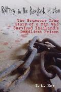 Rotting in the Bangkok Hilton: The Gruesome True Story of a Man Who Survived Thailand's Deadliest Prisons